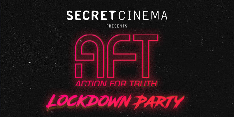 Secret Cinema Presents AFT (Action for Truth) Lockdown Party